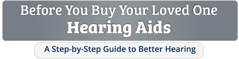 Before You Buy Your Loved One Hearing Aids A Step-by-Step Guide to Better Hearing