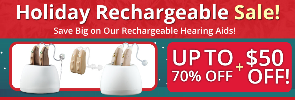 Holiday Rechargeable Sale! Save bing on our rechargeable hearing aids! Up to 70% off and $50 off!