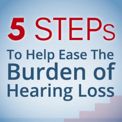 5 Steps to Help Ease the Burden of Hearing Loss
