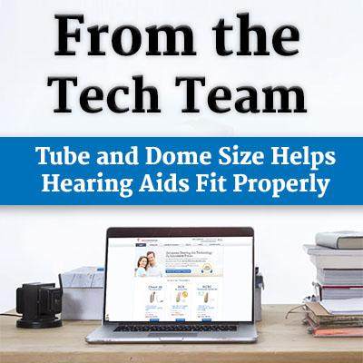 Tube and Dome Size Helps Hearing Aids Fit Properly