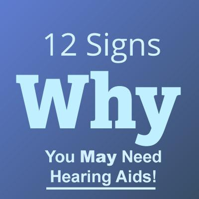 12 Signs Why You May Need Hearing Aids!